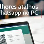 Os melhores atalhos para Whatsapp no PC