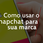 Como usar o Snapchat para sua marca