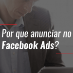 Por que anunciar no Facebook Ads?