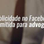 Publicidade no Facebook é permitida para advogados