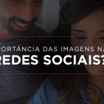 A importância das imagens nas Redes