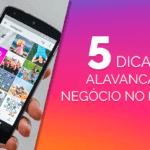5 Dicas Para Alavancar o Seu Negócio Com o Instagram